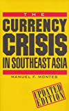 The Currency Crisis in Southeast Asia, Manuel Montes, Manuel F. Montes, 9812300147