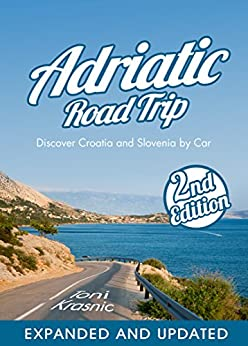 Adriatic Road Trip: Discover Croatia and Slovenia by Car 2017 by [Krasnic, Toni]