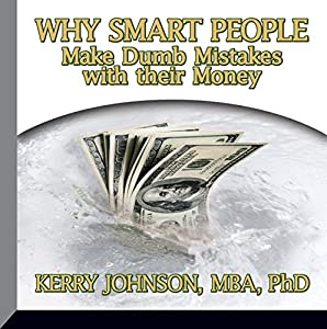 Why Smart People Make Dumb Mistakes with Their Money Audiobook