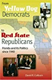 From Yellow Dog Democrats to Red State Republicans: Florida and Its Politics since 1940, David R. Colburn, 0813031559