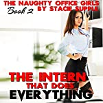 The Intern that Does Everything: The Naughty Office Girls, Book 2 | Stacie Supple