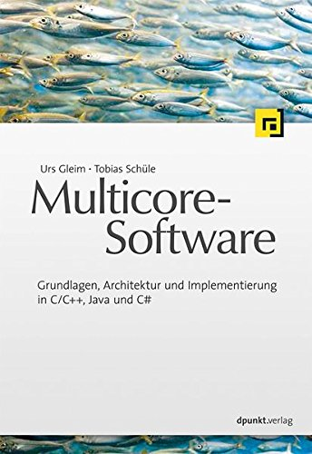 Multicore-Software: Grundlagen, Architektur und Implementierung in C/C++, Java und C# Taschenbuch – 19. Dezember 2011 Urs Gleim Tobias Schüle Dpunkt Verlag 3898647587