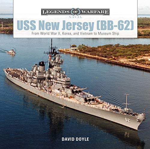 USS New Jersey (BB-62): From World War II, Korea, and Vietnam to Museum Ship (Legends of Warfare: Naval) David Doyle