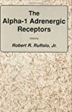 The Alpha-1 Adrenergic Receptors, Jr. Ruffolo, 0896031101