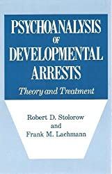Psychoanalysis of Developmental Arrests: Theory and Treatment