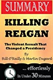 img - for Summary: Killing Reagan: The Violent Assault That Changed a Presidency by Bill O?Reilly and Martin Dugard book / textbook / text book
