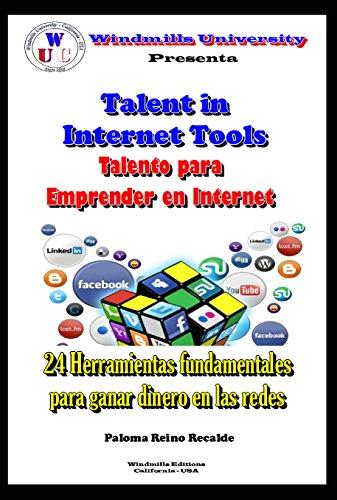 Talento para Emprender en Internet: 24 Herramientas fundamentales para ganar dinero en las redes (