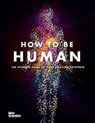 How to be Human: Consciousness, Language and 48 More Things that Make You You
