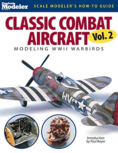 Classic Combat Aircraft: Modeling WWII Warbirds (Scale Modeler's How-To -