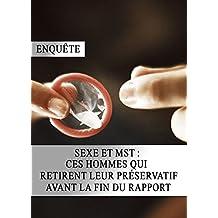 Sexe et MST : ces Hommes qui Retirent leur Préservatif avant la Fin du Rapport (French Edition)