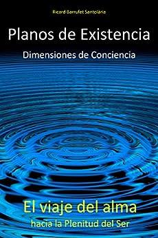 Planos de Existencia, Dimensiones de Conciencia: El viaje del alma