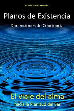 Planos de Existencia, Dimensiones de Conciencia: El viaje