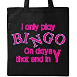Inktastic I only play Bingo on days that end in Y Tote Bag Black