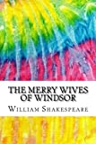 img - for The Merry Wives of Windsor: Includes MLA Style Citations for Scholarly Secondary Sources, Peer-Reviewed Journal Articles and Critical Essays (Squid Ink Classics) book / textbook / text book
