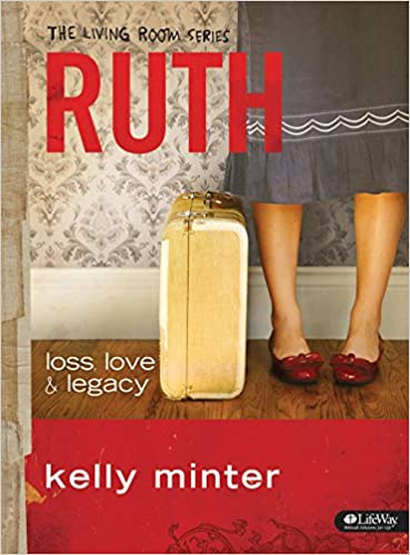 Ruth: Loss, Love U0026 Legacy (The Living Room Series): Kelly Minter:  9781415866931: Amazon.com: Books