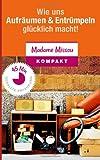 Wie Uns Aufräumen and Entrümpeln Glücklich Macht - Motivationskick Für Ordnung Zuhause und Im Geist, Madame Missou, 1494935112