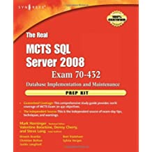 The Real MCTS SQL Server 2008 Exam 70-432 Prep Kit: Database Implementation and Maintenance