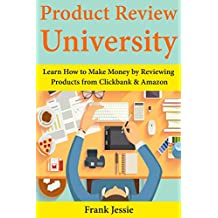 Product Review University: Learn How to Make Money by Reviewing Products from Clickbank & Amazon