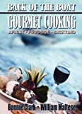 Back of the Boat Gourmet Cooking: Afloat--Pool-Side--Backyard