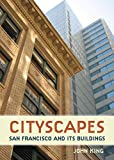 Cityscapes: San Francisco and Its Buildings