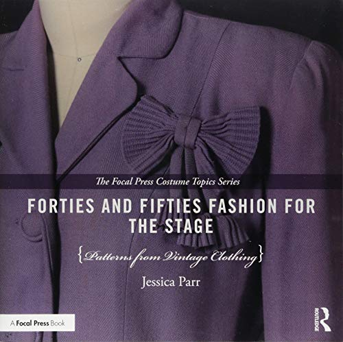 Forties and Fifties Fashion for the Stage: Patterns from Vintage Clothing (The Focal Press Costume Topics -