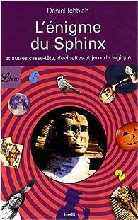 L'énigme du Sphinx : Et autres casse-tête et jeux de logique par Daniel Ichbiah