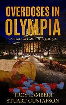 Overdoses in Olympia: Capital City Murders Book #1 by [Lambert, Troy, Gustafson, Stuart]