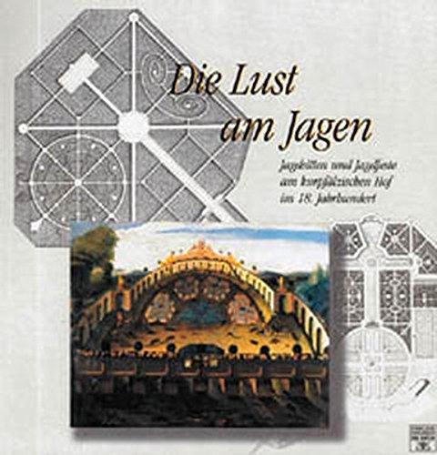 Die Lust am Jagen: Jagdsitten und Jagdfeste am Kurpfälzischen Hof im 18. Jahrhundert