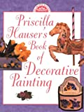 Priscilla Hauser's Book of Decorative Painting, Priscilla Hauser, 0891347224