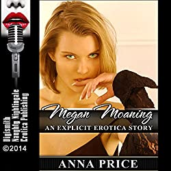 Megan Moaning: An Explicit Erotica Story