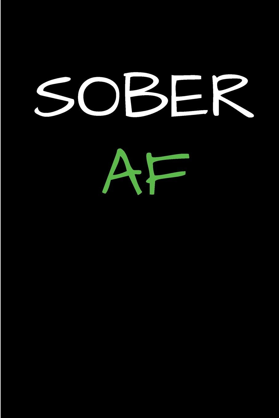 """Read Online Sober AF: Blank Lined 11 Months Sobriety Journal, 6"""" x 9"""", 31 day numbered pages pdf"""
