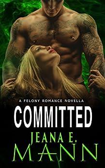 Committed: A Novella (Felony Romance Book 6) by [Mann, Jeana E.]