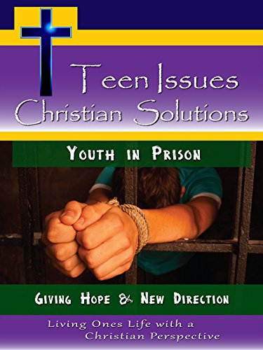 Teen Issues, Christian Solutions Youth in Prison - Giving Hope & New (Giving Directions)