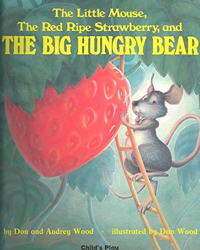 [(The Little Mouse, the Red Ripe Strawberry, and the Big Hungry Bear)] [By (author) Audrey Wood ] published on (February, 1987)