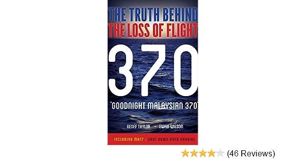 Goodnight Malaysian 370: The truth behind the loss of flight 370, Ewan Wilson, Geoff Taylor, eBook - Amazon.com