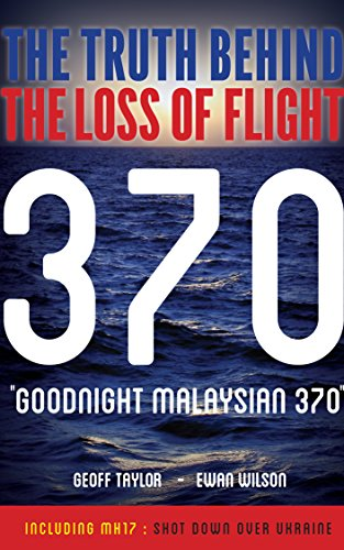 Goodnight Malaysian 370: The truth behind the loss of flight 370 by [Wilson,