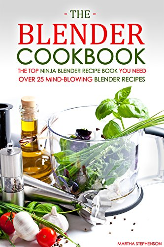 The Blender Cookbook - The Top Ninja Blender Recipe Book You Need: Over 25 Mind-blowing Blender Recipes (Cuisinart Shake Blender compare prices)