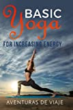 Basic Yoga for Increasing Energy: Yoga Therapy for Revitalization and Increasing Energy (Volume 2)