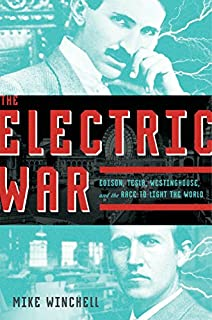Book Cover: The Electric War: Edison, Tesla, Westinghouse, and the Race to Light the World