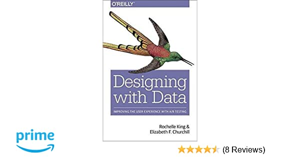 Designing with data improving the user experience with ab testing designing with data improving the user experience with ab testing rochelle king elizabeth f churchill caitlin tan 9781449334833 amazon books fandeluxe Image collections
