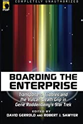 Boarding the Enterprise: Transporters, Tribbles, And the Vulcan Death Grip in Gene Roddenberry's Star Trek (Smart Pop series)