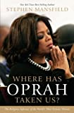 Where Has Oprah Taken Us?, Stephen Mansfield, 1410443760
