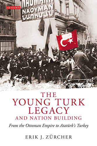 Young Turk Legacy and Nation Building, The: From the Ottoman Empire to Atatürk's Turkey (Library of Modern Middle East Studies Book 87)