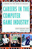 Careers in the Computer Game Industry, Peter Suciu and David Gerardi, 1404202528