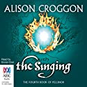 The Singing: Pellinor Series, Book 4 Audiobook by Alison Croggon Narrated by Eloise Oxer
