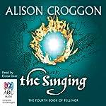 The Singing: Pellinor Series, Book 4 | Alison Croggon