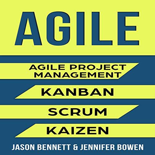 Agile: Agile Project Management, Kanban, Scrum, Kaizen