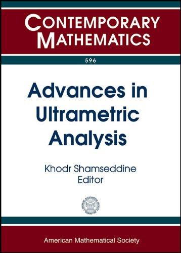 Advances in Ultrametric Analysis: 12th International Conference P-adic Functional Analysis July 2-6, 2012 University of Manitoba, Winnipeg, Canada (Contemporary Mathematics)