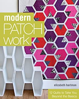 Modern Patchwork: 12 Quilts to Take You Beyond the Basics by [Hartman, Elizabeth