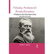 Nikolay Andreevich Rimsky-Korsakov: A Research and Information Guide (Routledge Music Bibliographies)